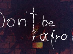 Dont Be Afraid Download Free PC Game